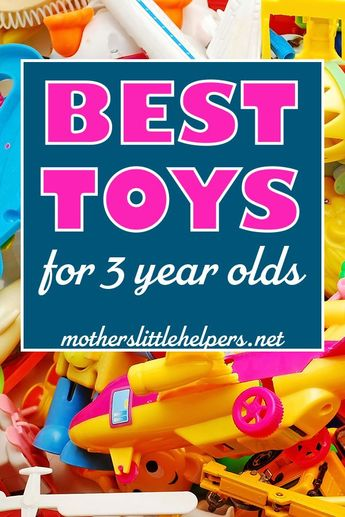 Finding The Best Toys For 3 Year Olds Doesn't Have To Be Hard - 30 Gift Ideas for Toddlers 2019