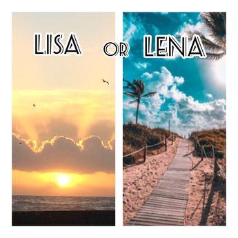 Lisa OR Lena My choice: Lisa