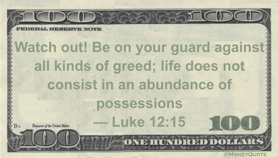 Luke 12:15 Money Quote saying that our lives are not measured by our possessions and we should avoid being greedy for things that don't make a life worthwhile