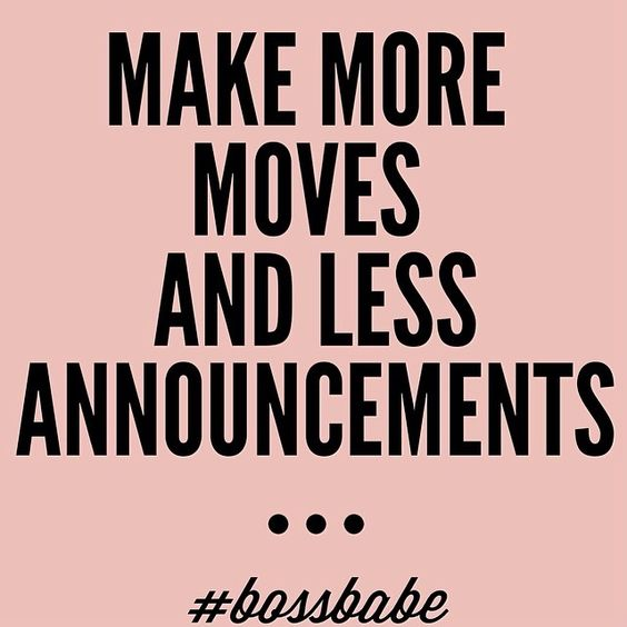 Make more moves and less announcements. - Bitchy but sassy quotes to embrace your inner savage -Ourmindfullife.com