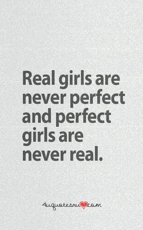 Real girls are never perfect and perfect girls are never real.  -  bad bitch quotes to silence your inner critic - Ourmindfullife.com