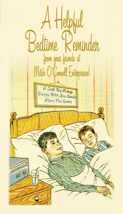 """A helpful bedtime reminder from your friends at Mitch O'Connell Enterprises:   """"A good boy always sleeps with his hands above the covers""""."""