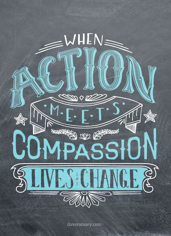 When action meets compassion, lives change​-35 motivational quotes to SLAY your goals - OurMindfulLife.com