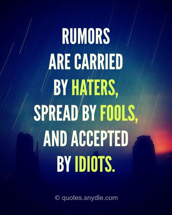 Rumors are carried by haters, spread by fools and accepted by idiots. - Bitchy but sassy quotes to embrace your inner savage -Ourmindfullife.com