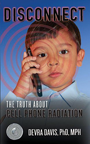 Disconnect: The Truth About Cell Phone Radiation, What the Industry Is Doing to Hide It, and How t by [Davis, Devra]