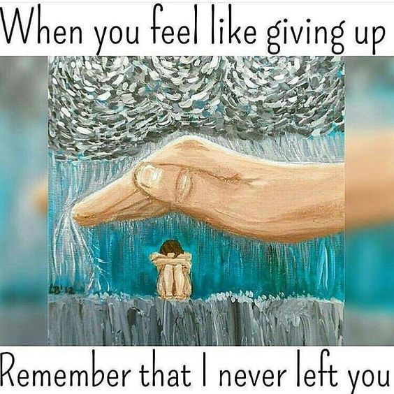 When you feel like giving up remember that I never left you❤