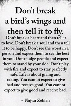 Quotes Sayings and Affirmations Don't break a bird's wings and then tell it to fly.