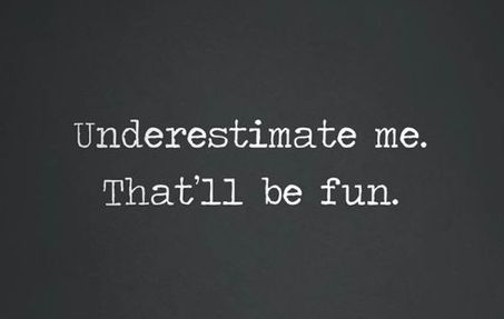 Underestimate me. That'll be fun. - Bitchy but sassy quotes to embrace your inner savage -Ourmindfullife.com