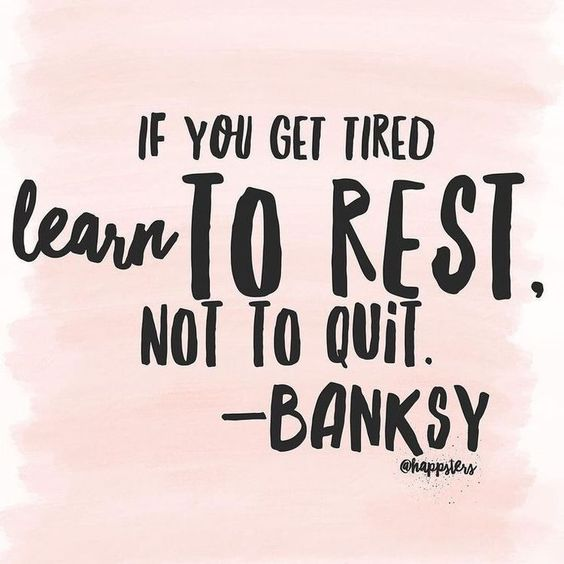 Learn to rest instead of quitting -35 motivational quotes to SLAY your goals - OurMindfulLife.com