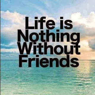 "'Life is Nothing without ""REAL"" Friends' I life you learn who are your real friends. Make Friends in ""Good Times"" is very easy. But keep them is more difficult."