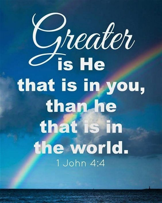 1 John 4:4 (WEB) - You are of God, little children, and have overcome them; because greater is He who is in you than he who is in the world.