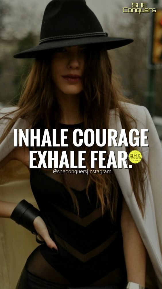 Inhale courage, exhale fear. -  bad bitch quotes to silence your inner critic - Ourmindfullife.com