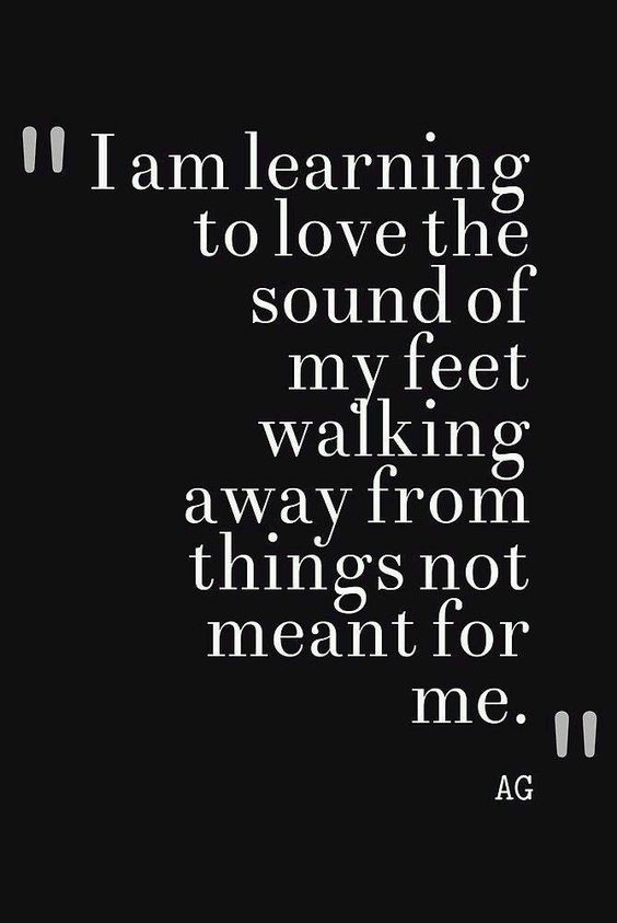 I am learning to love the sound of my feet walking away from things not meant for me.  -  bad bitch quotes to silence your inner critic - Ourmindfullife.com