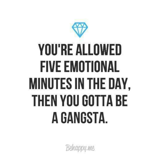 You're allowed 5 emotional minutes in the day, then you gotta be a gangsta. - Bitchy but sassy quotes to embrace your inner savage -Ourmindfullife.com